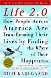 Karlgaard, Rich: Life 2.0: How People Across America Are Transforming Their Lives by Finding the Where of Their Happiness