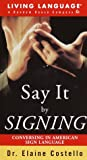 Costello, Elaine: Say It by Signing Learner's Dictionary and Guidebook : Conversing in American Sign Language