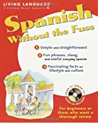 Spanish Without the Fuss (LL (R) Without the…