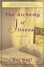 The Alchemy of Illness by Kat Duff