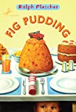 Fletcher, Ralph: Fig Pudding (Turtleback School & Library Binding Edition)