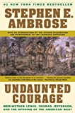 Ambrose, Stephen E.: Undaunted Courage: Meriwether Lewis, Thomas Jefferson, And The Opening Of The American West