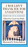 Duffy, Carol Ann: I Wouldn't Thank You for a Valentine (Turtleback School & Library Binding Edition)