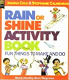 Cole, Joanna: The Rain or Shine Activity Book: Fun Things to Make and Do