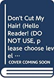 Wilhelm, Hans: Don't Cut My Hair (Hello Reader! (DO NOT USE, please choose level and binding))