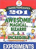 VanCleave, Janice Pratt: Janice VanCleave's 201 Awesome, Magical, Bizarre, and Incredible Experiments