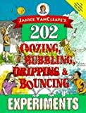 VanCleave, Janice Pratt: Janice VanCleave's 202 Oozing, Bubbling, Dripping, and Bouncing Experiments