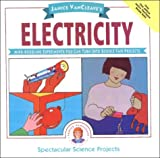 VanCleave, Janice Pratt: Janice Vancleave's Electricity: Mind-Boggling Experiments You Can Turn into Science Fair Projects (Spectacular Science Projects)