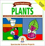 VanCleave, Janice Pratt: Janice VanCleave's Plants: Mind-Boggling Experiments You Can Turn Into Science F (Spectacular Science Projects)