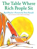 Baylor, Byrd: The Table Where Rich People Sit (Turtleback School & Library Binding Edition)
