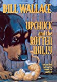 Wallace, Bill: Upchuck And The Rotten Willy (Turtleback School & Library Binding Edition)