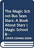 Cole, Joanna: The Magic School Bus Sees Stars: A Book About Stars