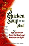 Hansen, Mark Victor: A 2nd Helping of Chicken Soup for the Soul: 101 More Stories to Open the Heart and Rekindle the Spirit