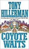 Tony Hillerman: Coyote Waits (Joe Leaphorn/Jim Chee Novels)
