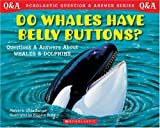 Berger, Gilda: Do Whales Have Belly Buttons?: Questions and Answere About Whales and Dolphins