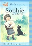 King-Smith, Dick: Sophie is Seven (Sophie Books)