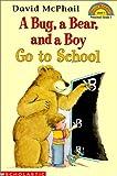 McPhail, David M.: Bug, a Bear, and a Boy Go to School (Hello Reader! Level 1)