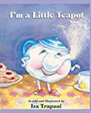Trapani, Iza: I'm A Little Teapot (Turtleback School & Library Binding Edition)