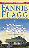Flagg, Fannie: Welcome to the World Baby Gir Welcome to the World Baby Gir