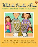 Goldin, Barbara D.: While the Candles Burn