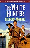 Morris, Gilbert: The White Hunter (The House of Winslow #22)
