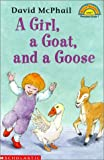 McPhail, David M.: Girl, a Goat, and a Goose (Hello Reader! Level 1)
