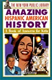 Ochoa, George: New York Public Library Amazing Hispanic American History: A Book of Answer (New York Public Library Answer Books for Kids Series)