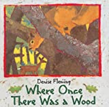 Fleming, Denise: Where Once There Was A Wood (Turtleback School & Library Binding Edition)