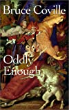 Coville, Bruce: Oddly Enough: Bruce Coville