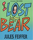 Feiffer, Jules: I Lost My Bear (Turtleback School & Library Binding Edition)