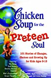 Hansen, Mark Victor: Chicken Soup for the Preteen Soul: 101 Stories of Changes, Choices and Growing Up for Kids Ages 9-13
