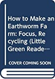 Costain, Meredith: How to Make an Earthworm Farm (Little Green Readers. Set 2)