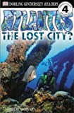 Donkin, Andrew: Atlantis: The Lost City (Turtleback School & Library Binding Edition) (DK Eyewitness Readers: Level 4)