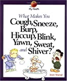 Stangl, Jean: What Makes You Cough, Sneeze, Burp, Hiccup, Yawn, Blink, Sweat, and Shiver? (My Health (Pb))