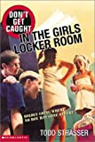 Todd Strasser: Don't Get Caught in the Girls Locker Room