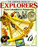 Everett, Felicity: The Usborne Book of Explorers: From Columbus to Armstrong