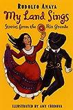 Anaya, Rudolfo: My Land Sings: Stories From The Rio Grande (Turtleback School & Library Binding Edition)