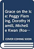 Tabby, Abigail: Grace on the Ice: Peggy Fleming, Dorothy Hamill, Michelle Kwan (Road to Reading Mile 3 (Reading on Your Own))