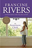 Rivers, Francine: The Atonement Child