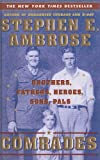 Ambrose, Stephen: Comrades: Brothers, Fathers, Heroes, Sons, Pals