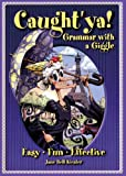Kiester, Jane Bell: Caught'ya!: Grammar with a Giggle