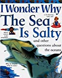 Ganeri, Anita: I Wonder Why The Sea Is Salty And Other Questions About The Oceans (Turtleback School & Library Binding Edition)