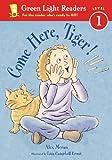 Moran, Alex: Come Here, Tiger (Turtleback School & Library Binding Edition) (Green Light Readers: Level 1 (Pb))