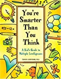 Armstrong, Thomas: You're Smarter Than You Think: A Kid's Guide To Multiple Intelligence (Turtleback School & Library Binding Edition)