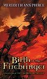 Pierce, Meredith Ann: Birth Of The Firebringer (Turtleback School & Library Binding Edition)
