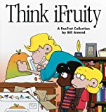 Amend, Bill: Think iFruity (Turtleback School & Library Binding Edition)