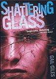 Giles, Gail: Shattering Glass (Turtleback School & Library Binding Edition)