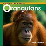 Swanson, Diane: Welcome To The Whole World Of Orangutans (Turtleback School & Library Binding Edition)