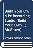 Chappell, Jon: Build Your Own PC Recording Studio (Build Your Own...(McGraw))