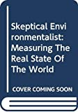 Lomborg, Bjorn: Skeptical Environmentalist: Measuring The Real State Of The World